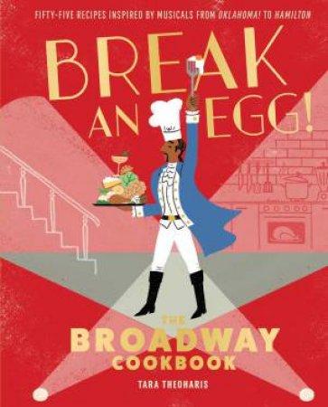 Break An Egg!: The Broadway Cookbook by Tara Theoharis