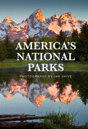 America's National Parks by Ian Shive