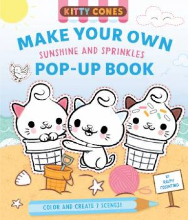 Kitty Cones: Make Your Own Pop-Up Book: Sunshine And Sprinkles by Ralph Cosentino