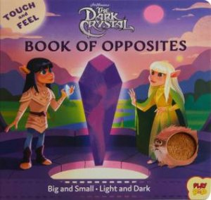 The Dark Crystal: Touch And Feel Book Of Opposites by Bill Robinson