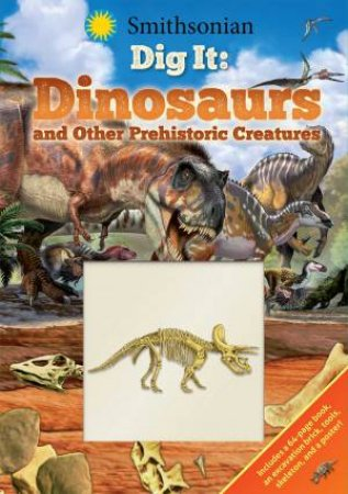 Smithsonian Dig It: Dinosaurs & Other Prehistoric Creatures by Franco Tempesta