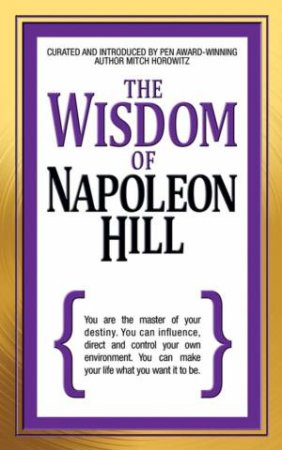 The Wisdom Of Napoleon Hill by Mitch Horowitz