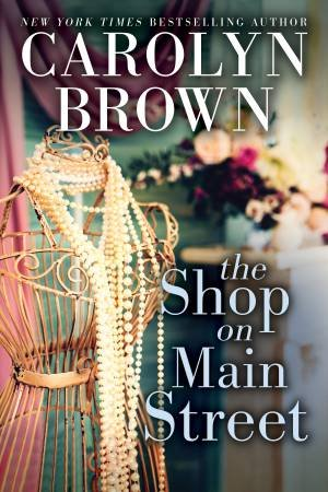 The Shop On Main Street by Carolyn Brown