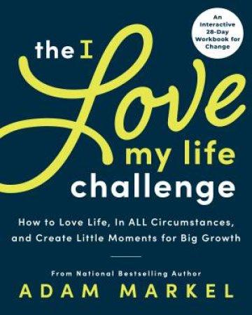 The I Love My Life Challenge by Adam Markel