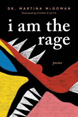 I Am The Rage by Martina McGowan & Diana Ejaita