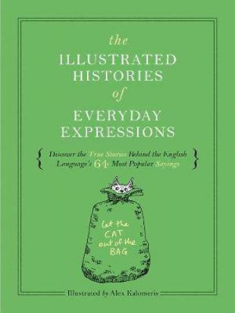 Illustrated Histories Of Everyday Expressions by James McGuire