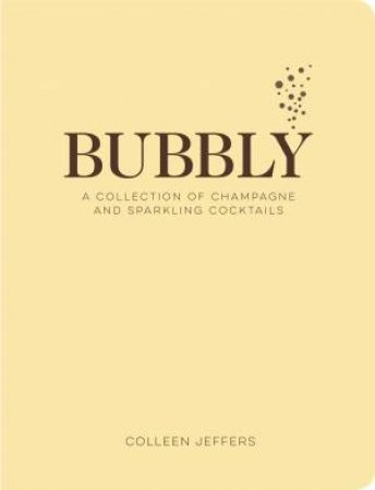 Bubbly: A Collection Of Champagne And Sparkling Cocktails