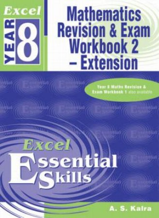 Excel Essential Skills: Mathematics Revision & Exam Workbook 2 - Extension - Year 8 by A S Kalra