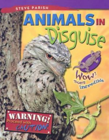 Wow! That's Incredible: Animals In Disguise by Steve Parish