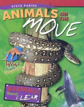 Wow! That's Incredible: Animals On The Move by Steve Parish