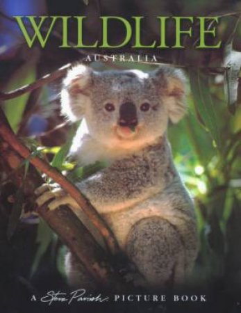 A Steve Parish Picture Book: Wildlife Australia by Steve Parish