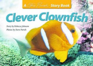 A Steve Parish Story Book: Clever Clownfish