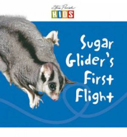 Steve Parish Early Reader: Sugar Glider's First Flight