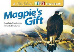 Steve Parish Story Book: Magpie's Gift