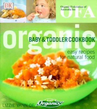 Organic Baby & Toddler Cookbook: Easy Recipes For Natural Food by Various
