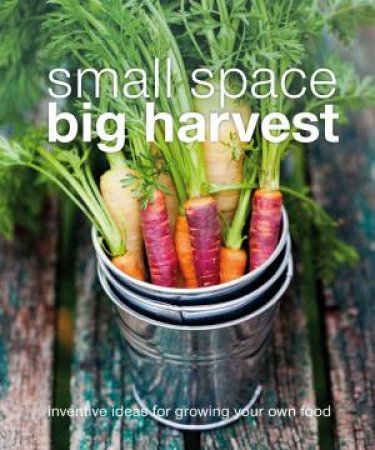 Small Space Big Harvest by Various