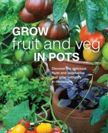 Grow Fruit And Veg In Pots by DK