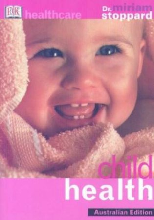 DK Healthcare: Child Health by Dr Miriam Stoppard