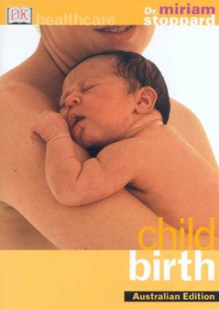 DK Healthcare: Childbirth by Dr Miriam Stoppard