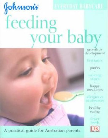 Johnson's Everyday Babycare: Feeding Your Baby by Dr Miriam Stoppard