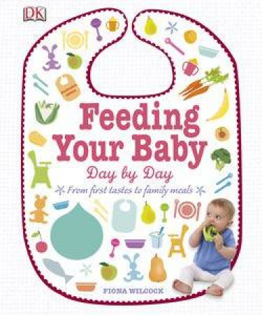 Feeding Your Baby: Day by Day by Fiona Wilcock