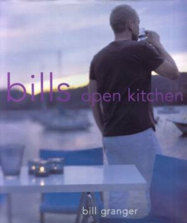 Bills Open Kitchen by Bill Granger