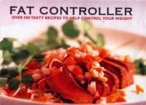 Fat Controller: Over 250 Tasty Recipes To Help Control Your Weight