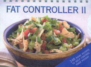 Fat Controller II:  240 More Recipes To Help Control Your Weight by None