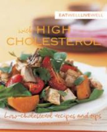 Eat Well Live Well with High Cholesterol by Karen Kingham