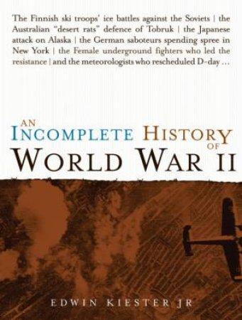 An Incomplete History of World War 2 by Edwin Kiester Jr