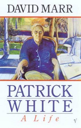 Patrick White: A Life by David Marr