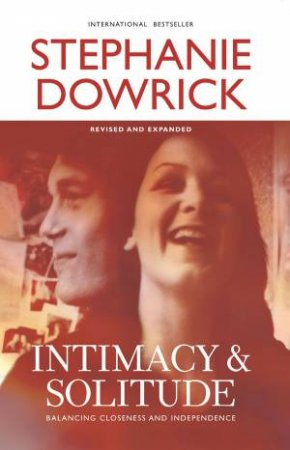 Intimacy & Solitude: Balancing Closeness And Independence by Stephanie Dowrick