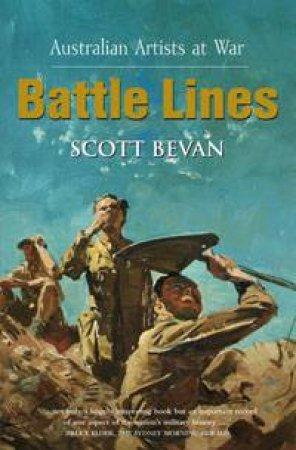 Battle Lines: Australian Artists At War by Scott Bevan