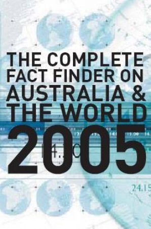The Complete Fact Finder On Australia And The World 2005 by Various