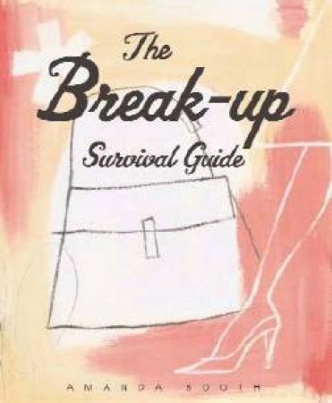 The Break-Up Survival Guide by Amanda Booth