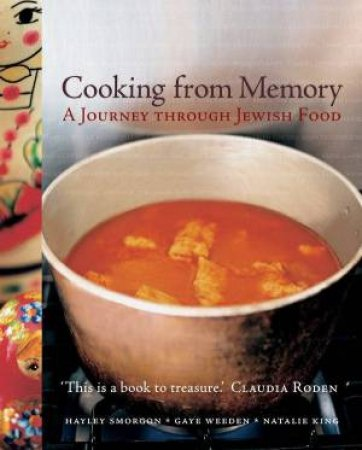 Cooking From Memory:  A Journey Through Jewish Food by Gaye Weeden, Natalie King and Haley Smorgon