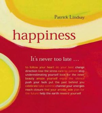 Happiness: It's Never Too Late by Patrick Lindsay