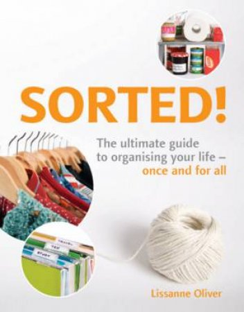Sorted!: The Ultimate Guide to Organising Your Life by Lissanne Oliver
