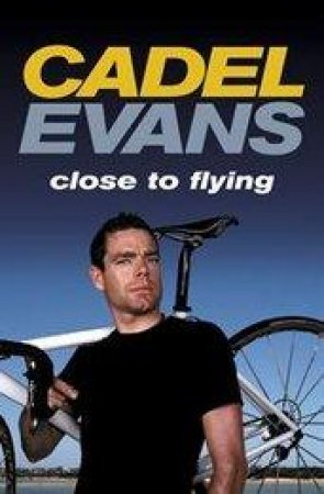 Close to Flying by Cadel Evans