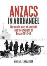 Anzacs In Arkhangel by Michael Challinger