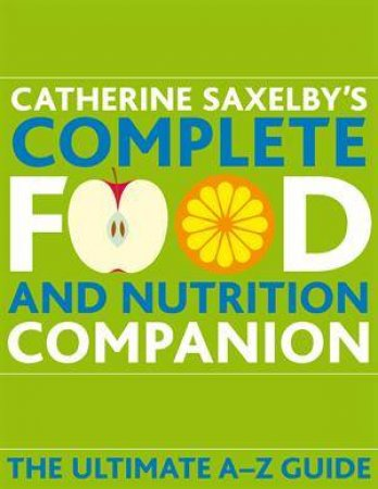 Catherine Saxelby's Food and Nutrition Companion: Ultimate A-Z Guide