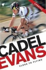 Cadel Evans: Close to Flying by Cadel Evans & Robert Arnold