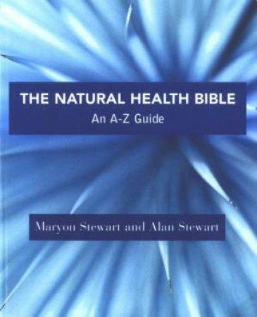 The Natural Health Bible: An A-Z Guide by Maryon Stewart & Alan Stewart