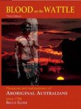 Blood On The Wattle Massacres And Maltreatment Of Aboriginal Australians Since 1788  3rd Ed