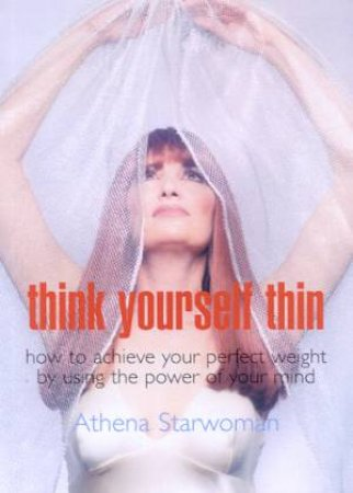 Think Yourself Thin by Athena Starwoman