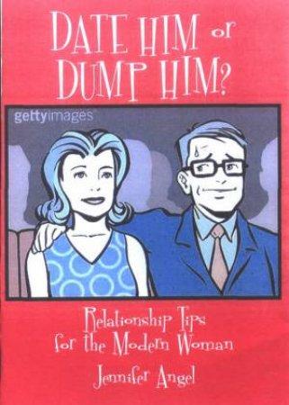 Date Him Or Dump Him?: Relationship Tips For The Modern Woman by Jennifer Angel
