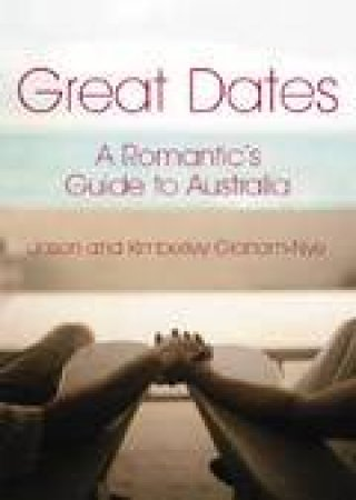 Great Dates: The Complete Guide To Romance by Jason Graham-Nye & Kimberly Graham-Nye