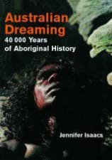 Australian Dreaming: 40,000 Years Of Aboriginal History by Jennifer Isaacs