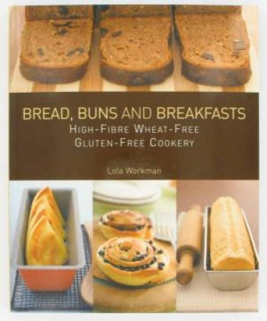 Breads, Buns And Breakfasts by Lola Workman