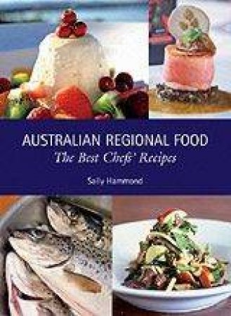 Australian Regional Food: The Best Chef's Recipes by Sally Hammond